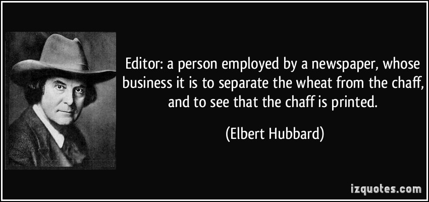 quote-editor-a-person-employed-by-a-newspaper-whose-business-it-is-to-separate-the-wheat-from-the-elbert-hubbard-88479